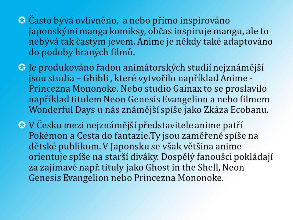 Často bývá ovlivněno, a nebo přímo inspirováno japonskými manga komiksy, občas inspiruje mangu, ale to nebývá tak častým jevem. Anime je někdy také adaptováno do podoby hraných filmů.