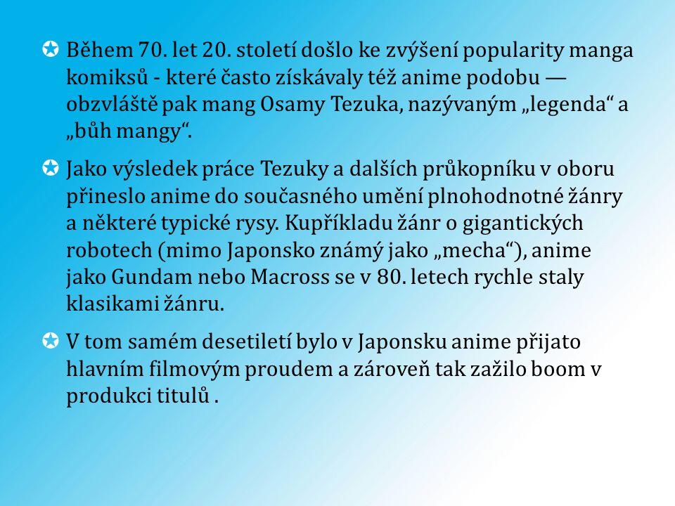"""Během 70. let 20. století došlo ke zvýšení popularity manga komiksů - které často získávaly též anime podobu — obzvláště pak mang Osamy Tezuka, nazývaným """"legenda a """"bůh mangy ."""