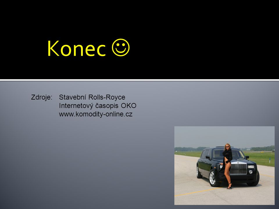 Konec  Zdroje: Stavební Rolls-Royce Internetový časopis OKO