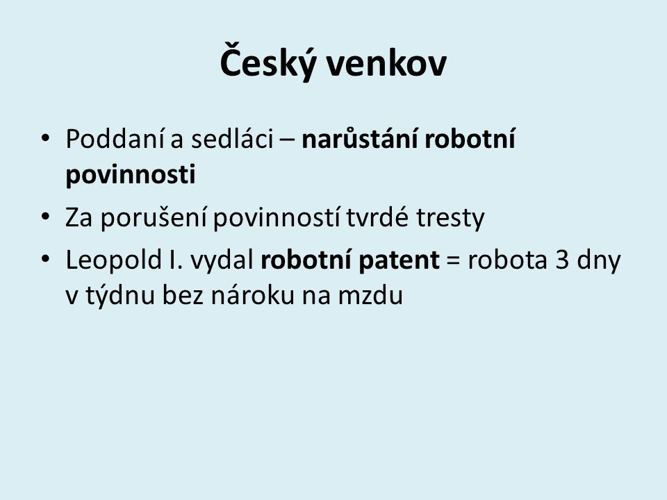 Český venkov Poddaní a sedláci – narůstání robotní povinnosti