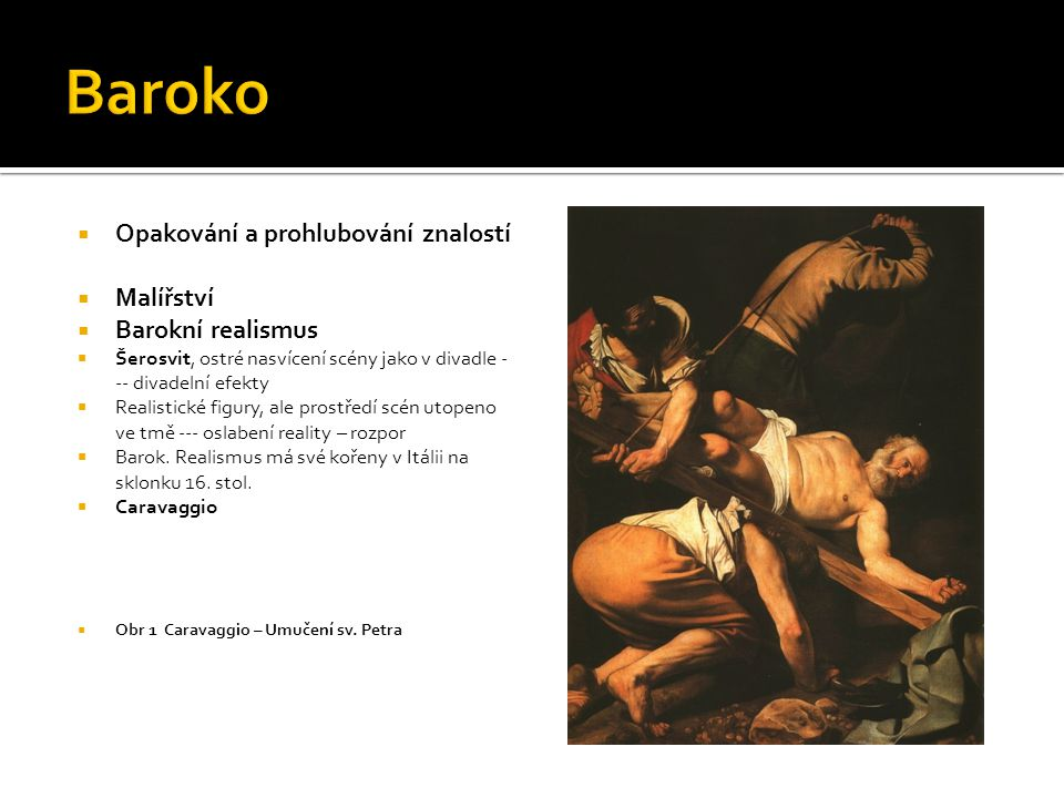 Baroko Opakování a prohlubování znalostí Malířství Barokní realismus