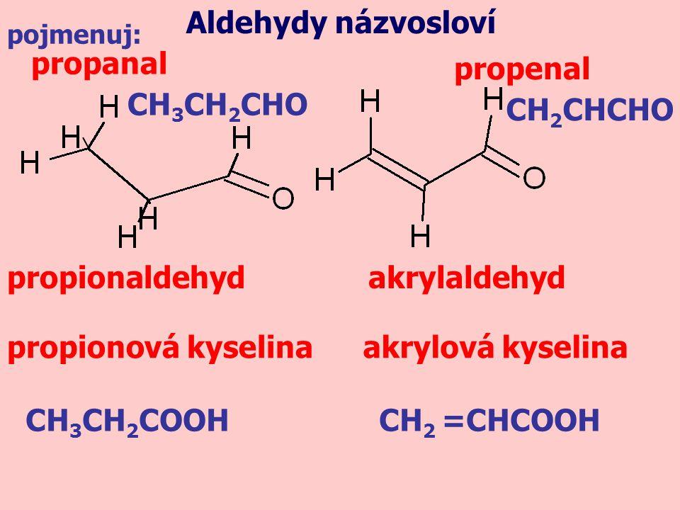 Aldehydy názvosloví propanal propenal CH3CH2CHO CH2CHCHO