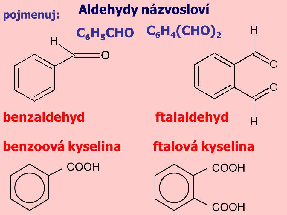 Aldehydy názvosloví C6H4(CHO)2 C6H5CHO benzaldehyd ftalaldehyd