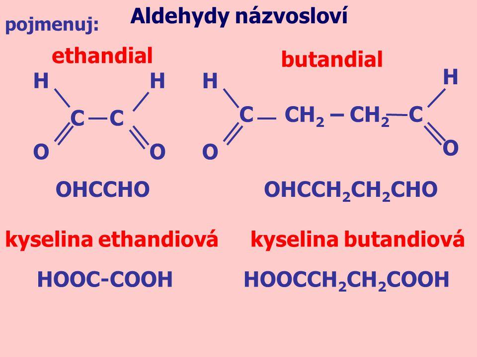 Aldehydy názvosloví ethandial butandial H H H H C CH2 – CH2 C C C O O