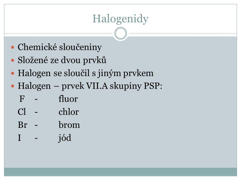 Halogenidy Chemické sloučeniny Složené ze dvou prvků