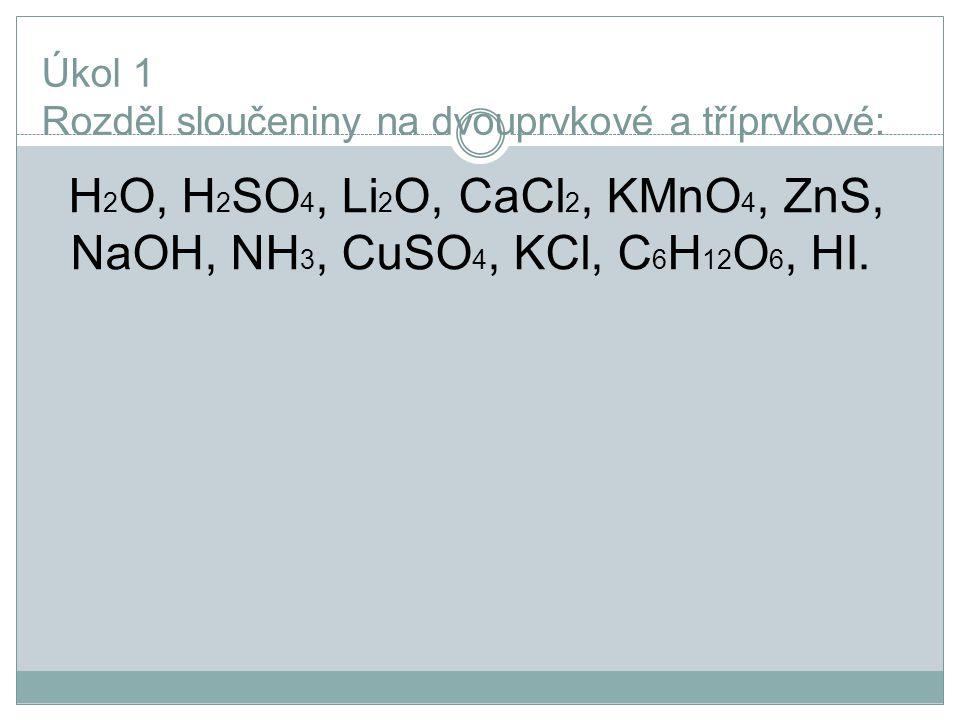 Úkol 1 Rozděl sloučeniny na dvouprvkové a tříprvkové: