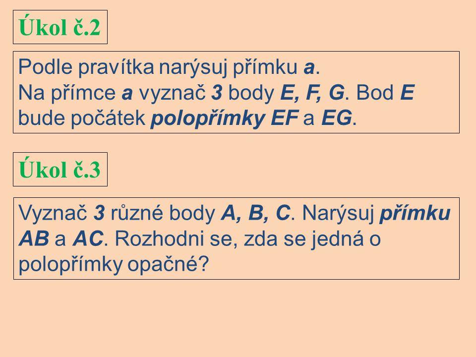 Úkol č.2 Úkol č.3 Podle pravítka narýsuj přímku a.