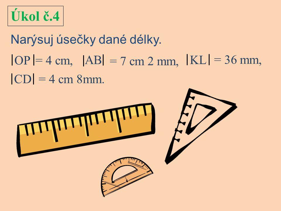 Úkol č.4 AB Narýsuj úsečky dané délky. OP = 4 cm, = 7 cm 2 mm, KL