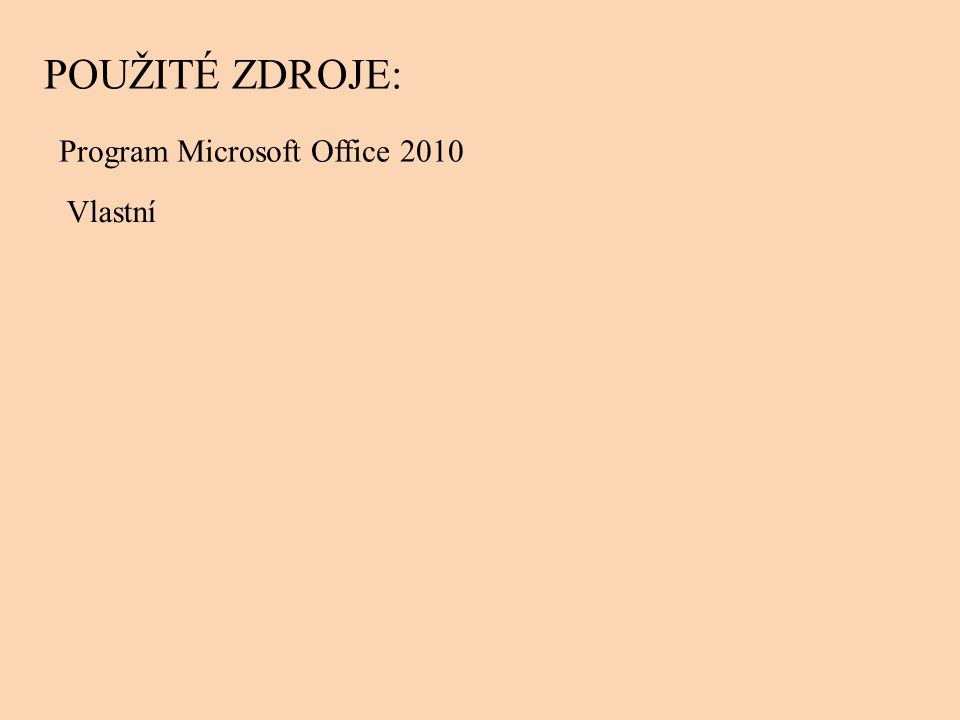 POUŽITÉ ZDROJE: Program Microsoft Office 2010 Vlastní
