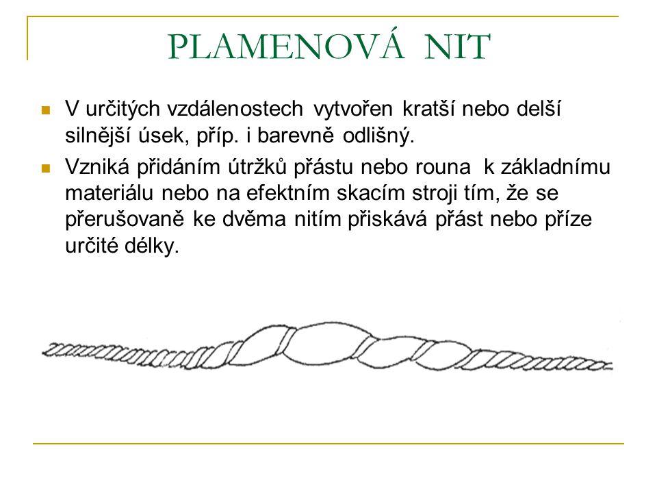 PLAMENOVÁ NIT V určitých vzdálenostech vytvořen kratší nebo delší silnější úsek, příp. i barevně odlišný.