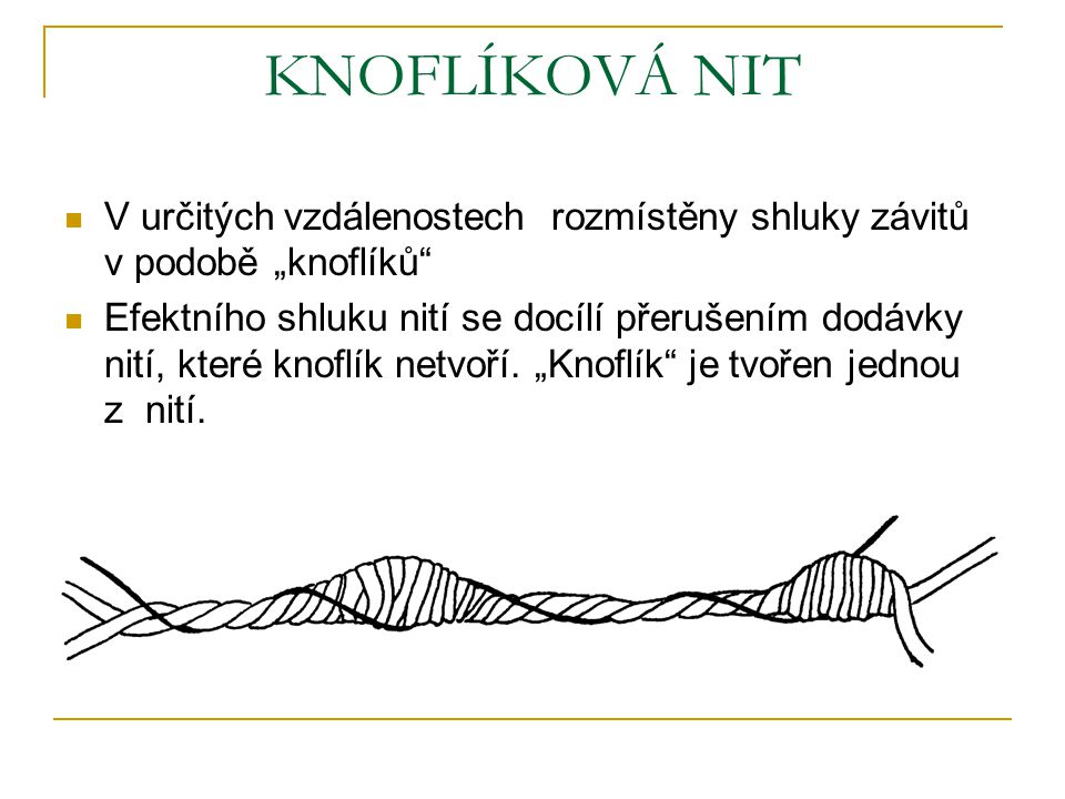 """KNOFLÍKOVÁ NIT V určitých vzdálenostech rozmístěny shluky závitů v podobě """"knoflíků"""