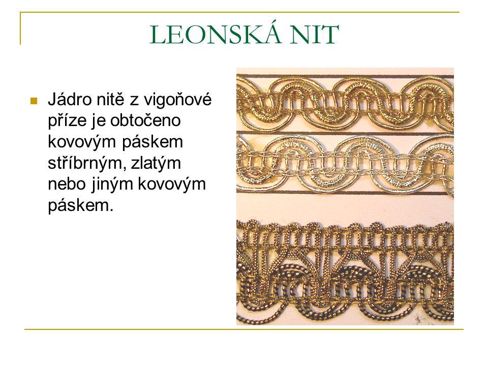 LEONSKÁ NIT Jádro nitě z vigoňové příze je obtočeno kovovým páskem stříbrným, zlatým nebo jiným kovovým páskem.