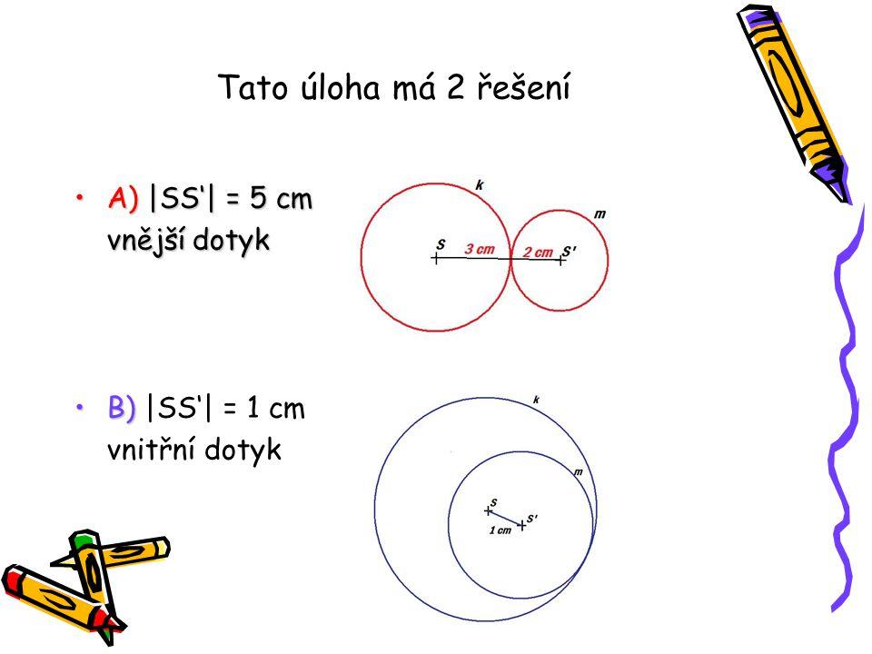 Tato úloha má 2 řešení A) |SS'| = 5 cm vnější dotyk B) |SS'| = 1 cm