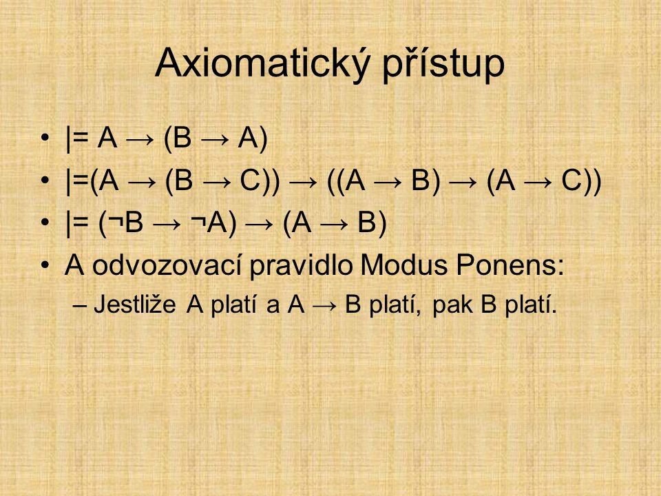 Axiomatický přístup |= A → (B → A)