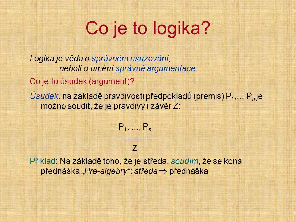 Co je to logika Logika je věda o správném usuzování, neboli o umění správné argumentace. Co je to úsudek (argument)