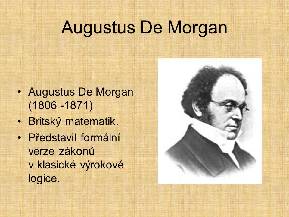 Augustus De Morgan Augustus De Morgan (1806 -1871) Britský matematik.