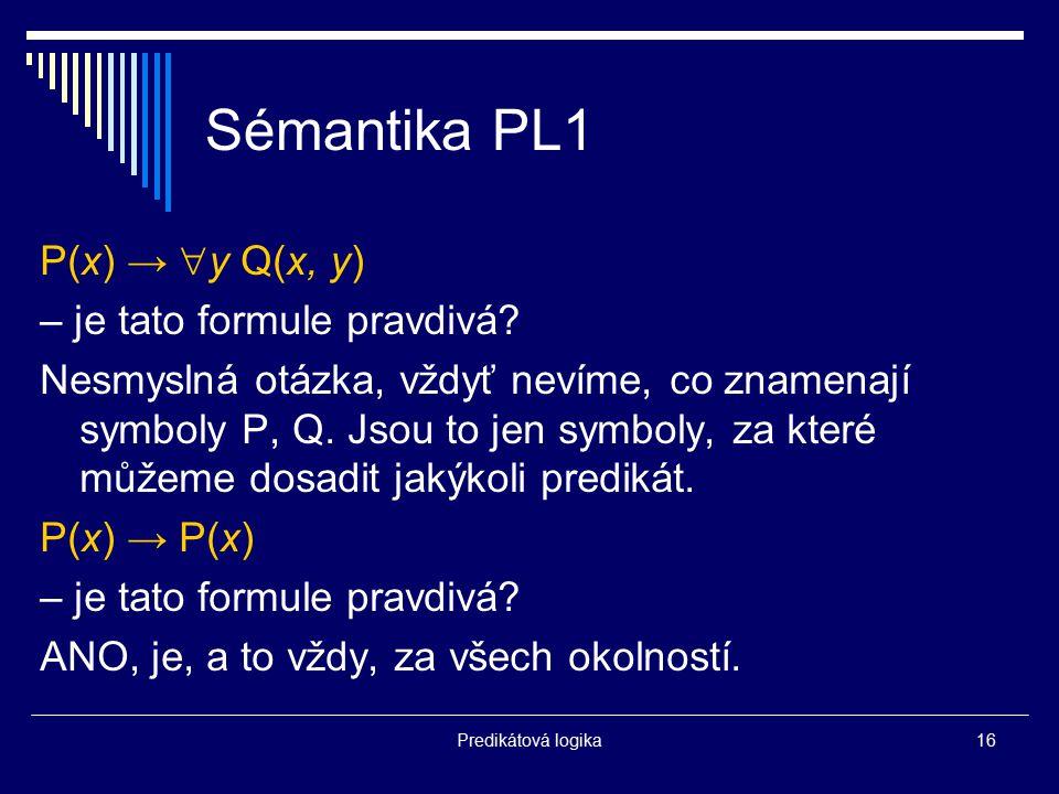 Sémantika PL1 P(x) → y Q(x, y) – je tato formule pravdivá