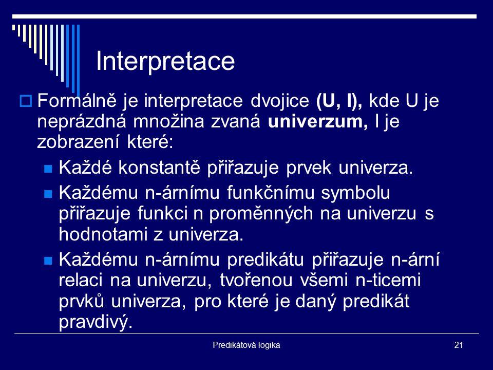 Interpretace Formálně je interpretace dvojice (U, I), kde U je neprázdná množina zvaná univerzum, I je zobrazení které: