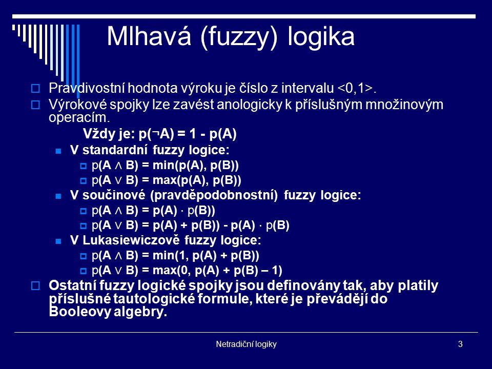 Mlhavá (fuzzy) logika Pravdivostní hodnota výroku je číslo z intervalu <0,1>.