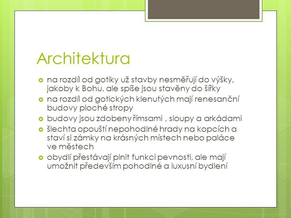 Architektura na rozdíl od gotiky už stavby nesměřují do výšky, jakoby k Bohu, ale spíše jsou stavěny do šířky.