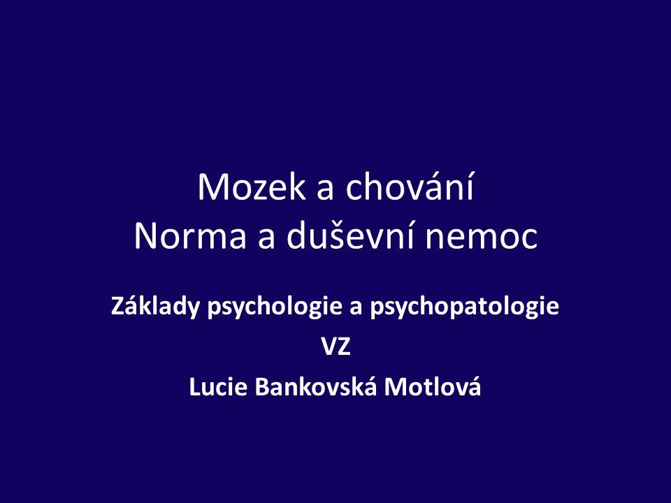 Mozek a chování Norma a duševní nemoc