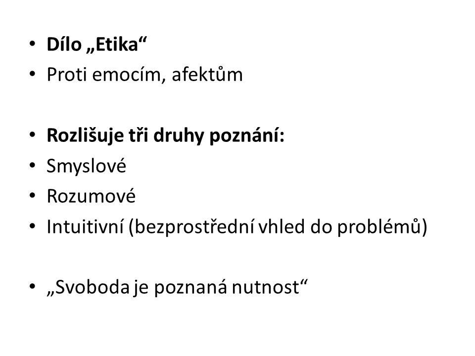 """Dílo """"Etika Proti emocím, afektům. Rozlišuje tři druhy poznání: Smyslové. Rozumové. Intuitivní (bezprostřední vhled do problémů)"""