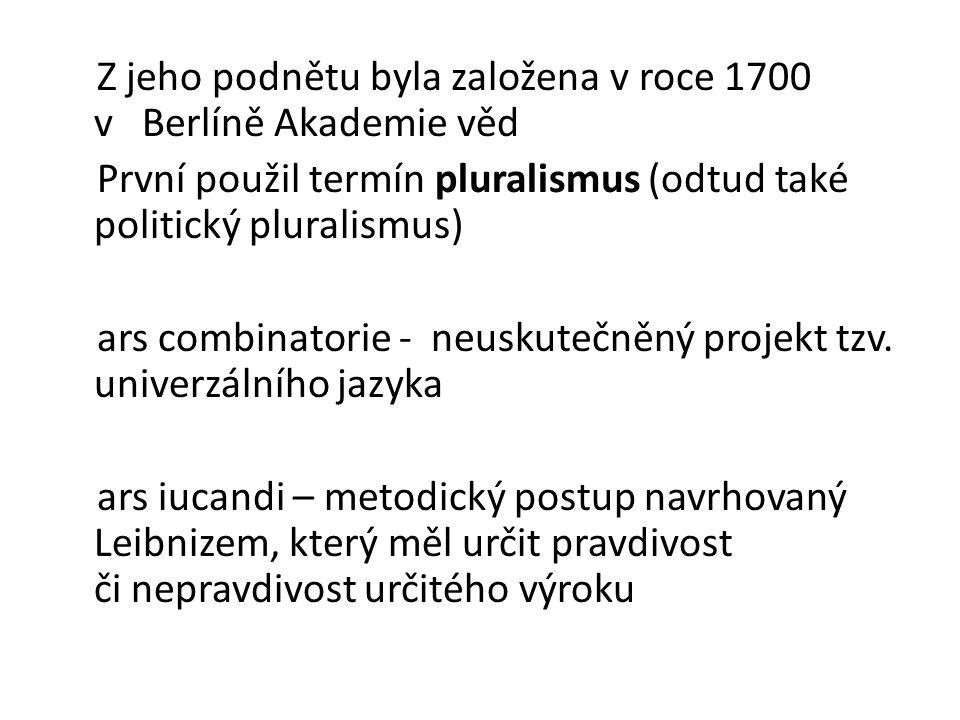 Z jeho podnětu byla založena v roce 1700 v Berlíně Akademie věd První použil termín pluralismus (odtud také politický pluralismus) ars combinatorie - neuskutečněný projekt tzv.