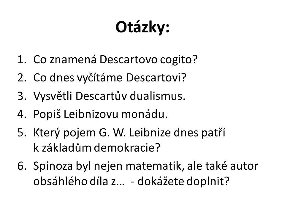 Otázky: Co znamená Descartovo cogito Co dnes vyčítáme Descartovi