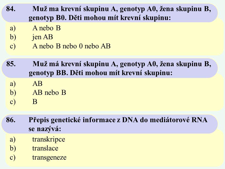 84. Muž ma krevní skupinu A, genotyp A0, žena skupinu B,. genotyp B0