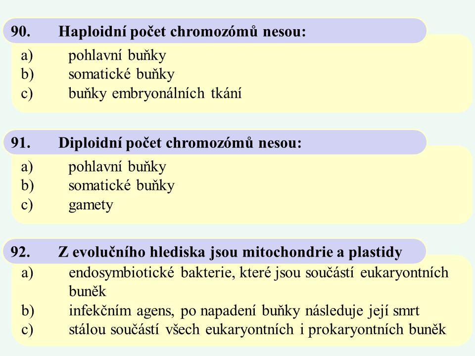 90. Haploidní počet chromozómů nesou: