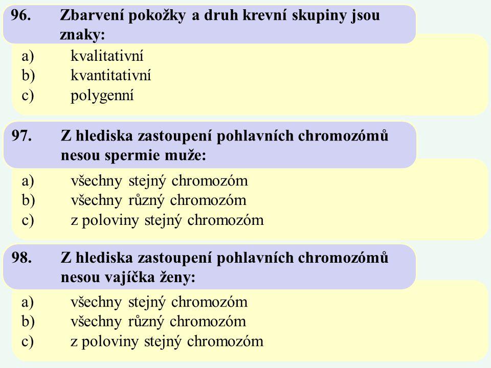 96. Zbarvení pokožky a druh krevní skupiny jsou znaky: