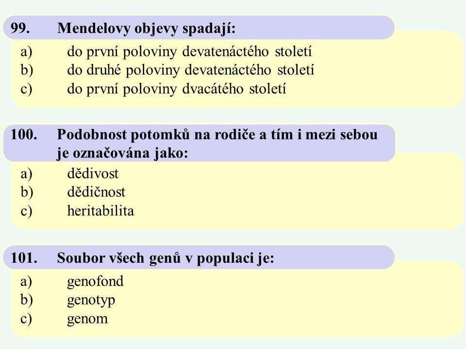 99. Mendelovy objevy spadají: