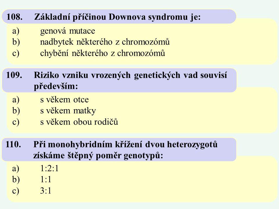 108. Základní příčinou Downova syndromu je: