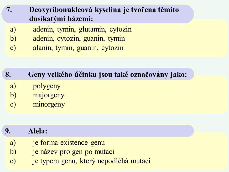 7. Deoxyribonukleová kyselina je tvořena těmito dusíkatými bázemi: