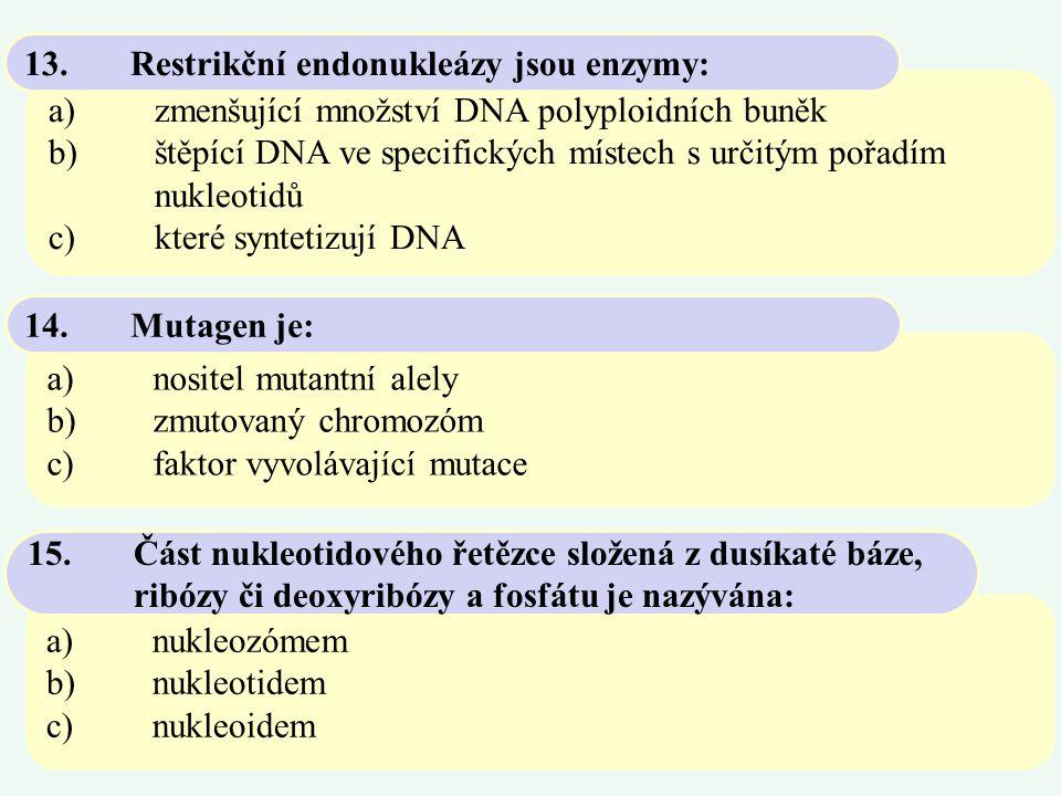 13. Restrikční endonukleázy jsou enzymy: