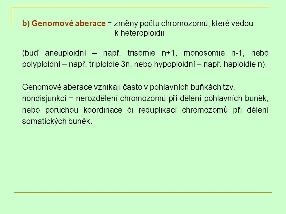 b) Genomové aberace = změny počtu chromozomů, které vedou