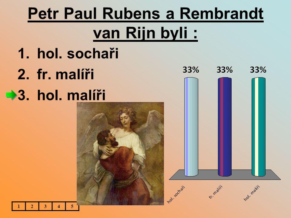 Petr Paul Rubens a Rembrandt van Rijn byli :