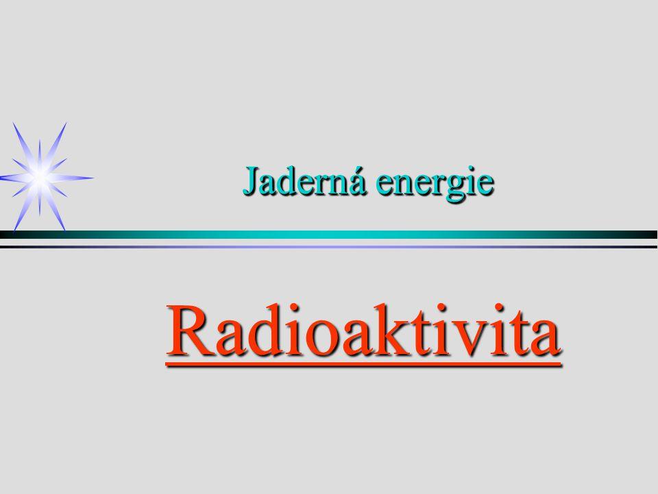 Jaderná energie Radioaktivita