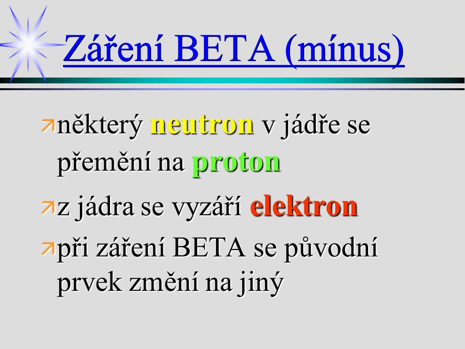 Záření BETA (mínus) některý neutron v jádře se přemění na proton