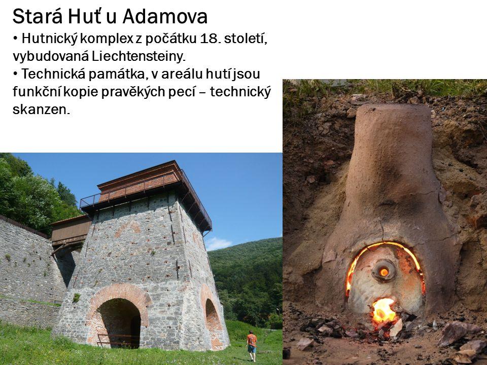 Stará Huť u Adamova Hutnický komplex z počátku 18. století, vybudovaná Liechtensteiny.