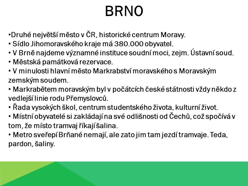 BRNO Druhé největší město v ČR, historické centrum Moravy.