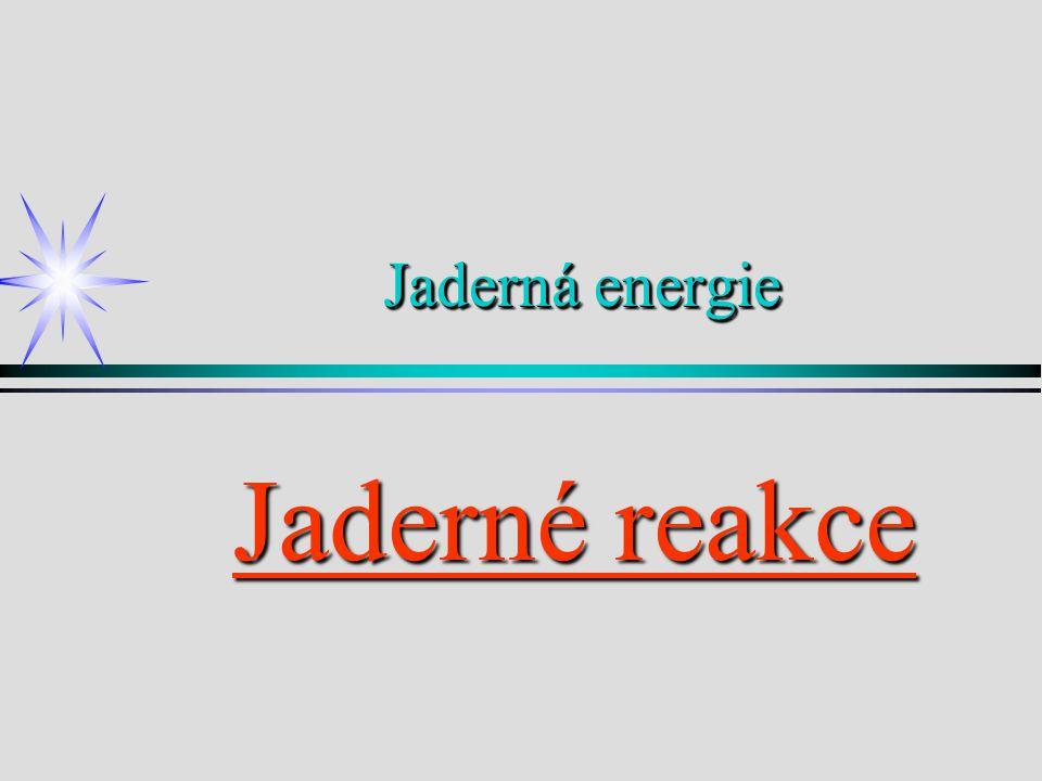 Jaderná energie Jaderné reakce