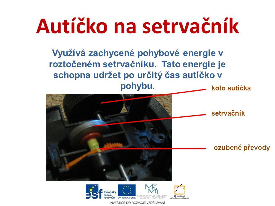 Autíčko na setrvačník Využívá zachycené pohybové energie v roztočeném setrvačníku. Tato energie je schopna udržet po určitý čas autíčko v pohybu.