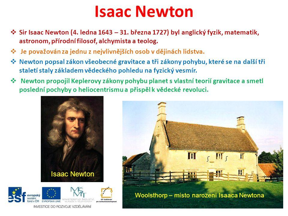 Isaac Newton Sir Isaac Newton (4. ledna 1643 – 31. března 1727) byl anglický fyzik, matematik, astronom, přírodní filosof, alchymista a teolog.