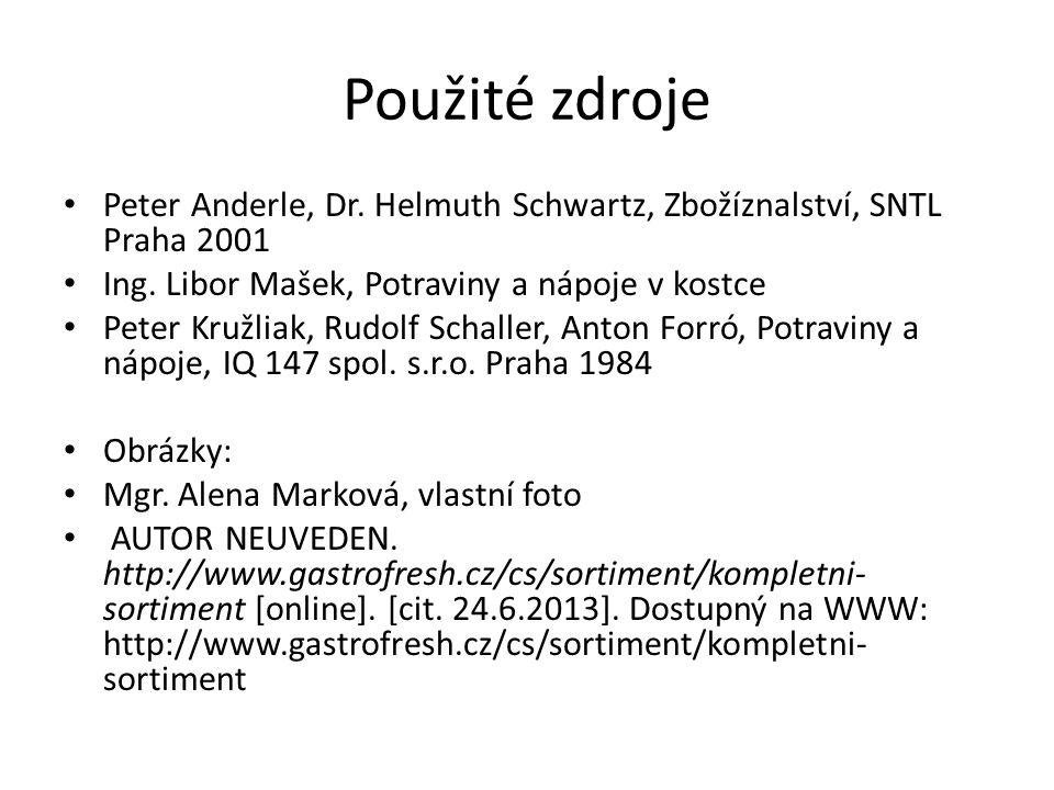 Použité zdroje Peter Anderle, Dr. Helmuth Schwartz, Zbožíznalství, SNTL Praha 2001. Ing. Libor Mašek, Potraviny a nápoje v kostce.