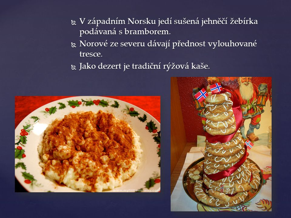V západním Norsku jedí sušená jehněčí žebírka podávaná s bramborem.