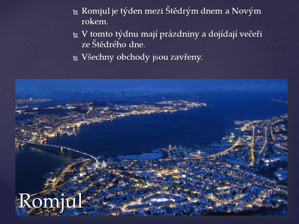 Romjul Romjul je týden mezi Štědrým dnem a Novým rokem.