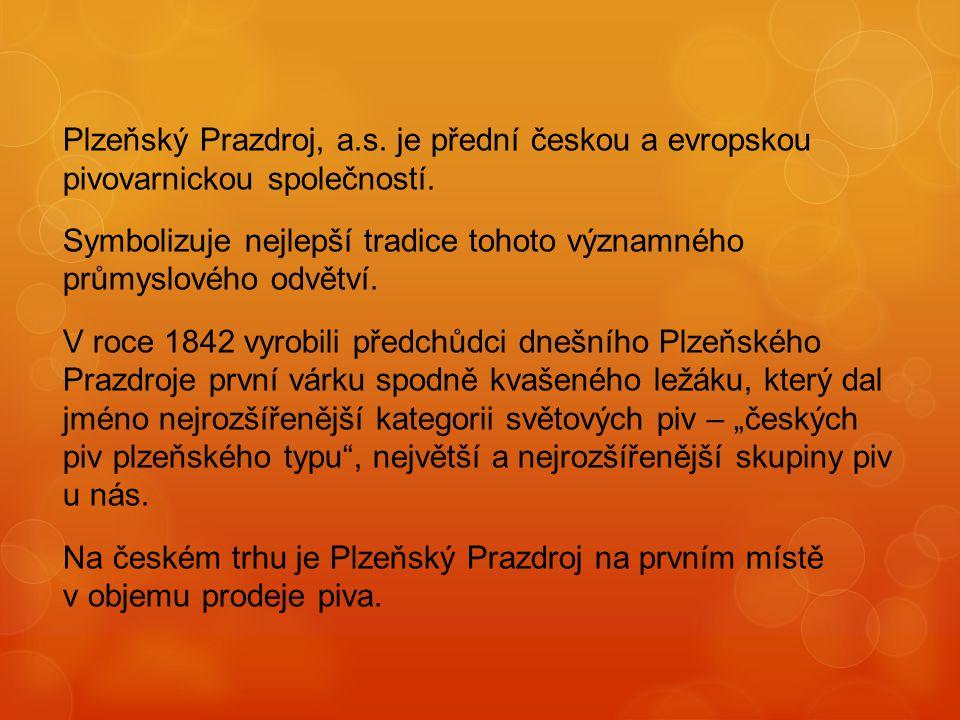 Plzeňský Prazdroj, a.s. je přední českou a evropskou pivovarnickou společností.