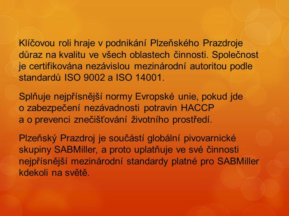 Klíčovou roli hraje v podnikání Plzeňského Prazdroje důraz na kvalitu ve všech oblastech činnosti. Společnost je certifikována nezávislou mezinárodní autoritou podle standardů ISO 9002 a ISO 14001.