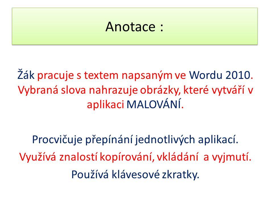 Anotace : Žák pracuje s textem napsaným ve Wordu 2010. Vybraná slova nahrazuje obrázky, které vytváří v aplikaci MALOVÁNÍ.